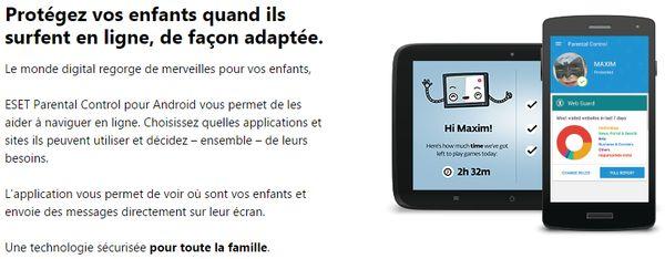 ESET Parental Control est une application dédiée au contrôle parental sur Android. Il sécurise l'utilisation de tablettes et smartphones Android par vos enfants en fonction des critères que vous aurez définis : Contenus/sites/applications autorisées, temps d'utilisation, géolocalisation. Vous accompagnez ainsi vos enfants dans la découverte du numérique.